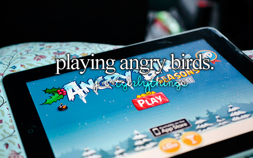 Playing Angry Birds -Just Girly Things <3