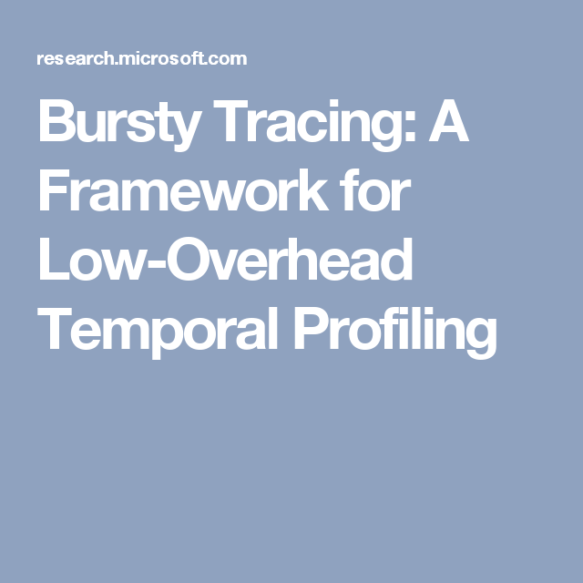 Bursty Tracing: A Framework for Low-Overhead Temporal Profiling