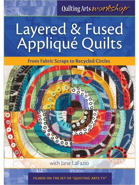 Layered & Fused Appliqué Quilts: From Fabric Scraps to Recycled Circles with Jane LaFazio (Pre-order) - Interweave
