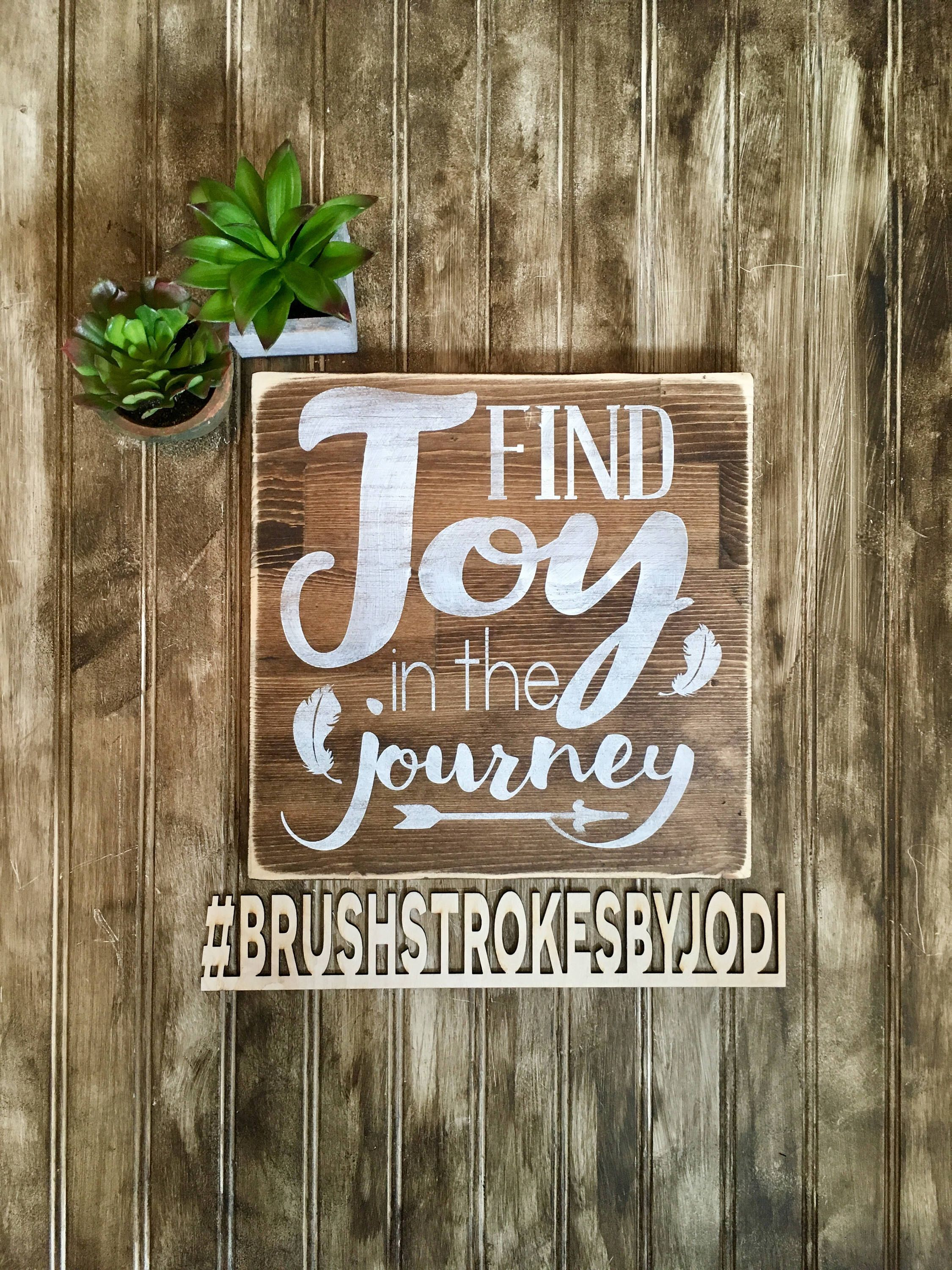 Find joy in the Journey, rustic wood sign, handpainted wooden signs, wooden signs, wood sign, inspirational signs, inspiring, rustic sign by BrushstrokesByJodi on Etsy https://www.etsy.com/ca/listing/525613084/find-joy-in-the-journey-rustic-wood-sign