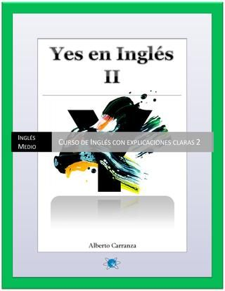 Yes En Ingles 2 Ingles Medio Curso De Ingles Con Explicaciones Claras 2 En Estos Tiempos Globales En Los Cuales Es Imprescind Author Books English Grammar