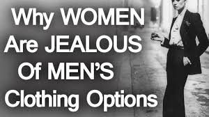 Help to understand the reason about why women are jealous of men's clothing options.