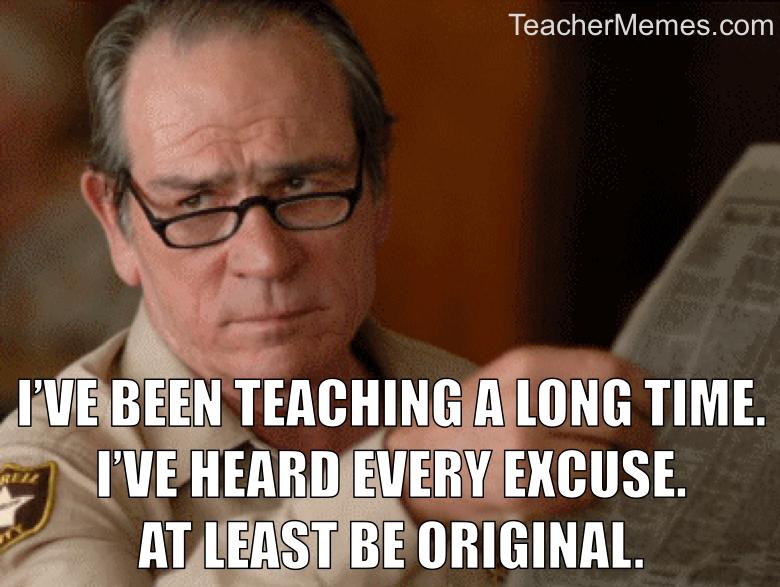 Excuses Teacher Humor Teaching Humor Teacher Memes