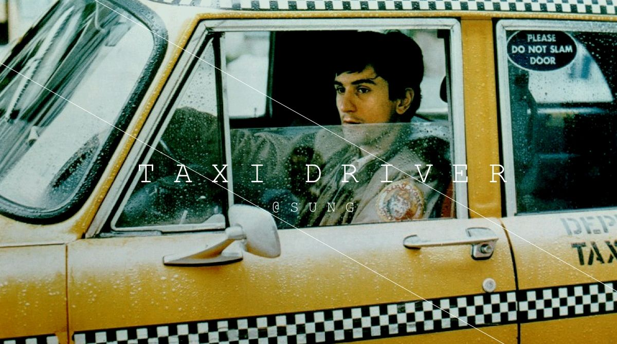 <Taxi Driver> creative by SUNG