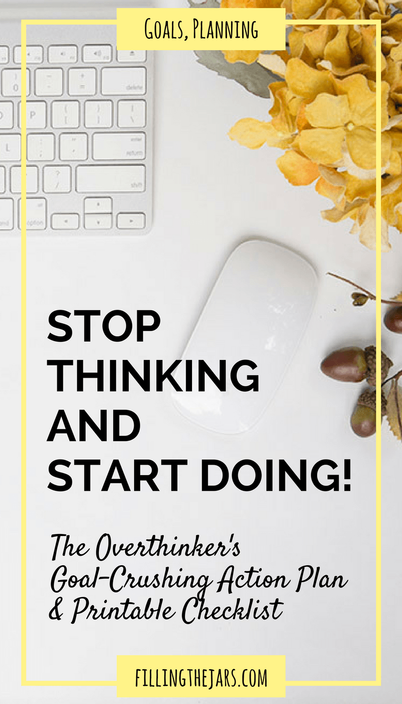 Stop Thinking and Start Doing: A Goal Setting Starter Plan   {+ FREE checklist} Do you feel overwhelmed by everything you THINK you should be doing? Check out this simple goal setting starter plan -- stop thinking, get organized, and start DOING today!  
