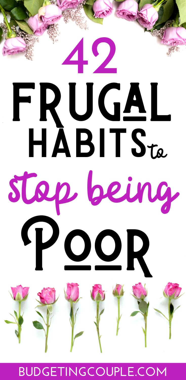 42 Frugal Habits To Stop Being Poor!