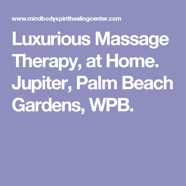Luxurious Massage Therapy, At Home. Jupiter, Palm Beach Gardens, WPB.