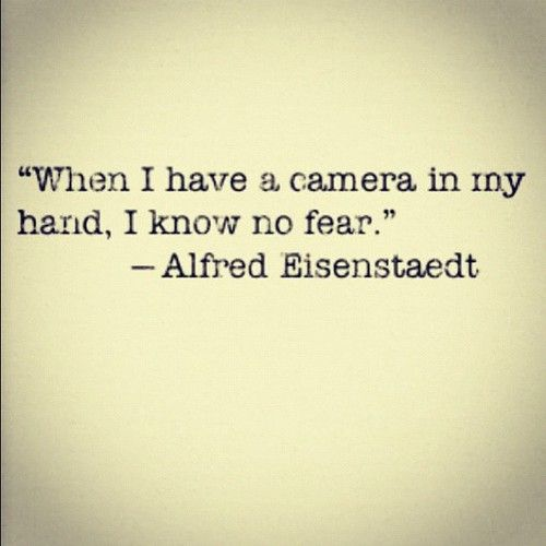 When I Have A Camera In My Hand I Know No Fear  Alfred