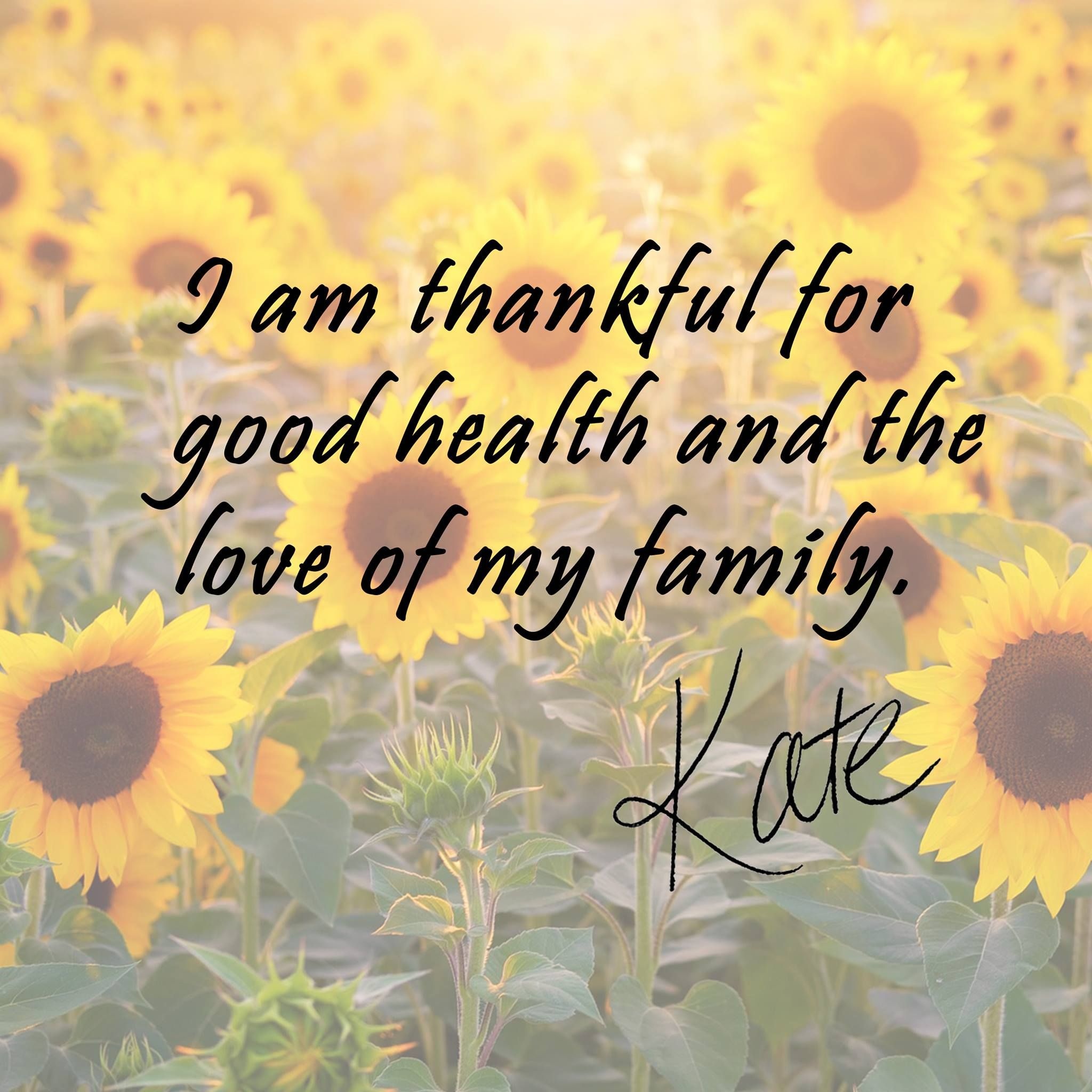 I am thankful for good health and the love of my family