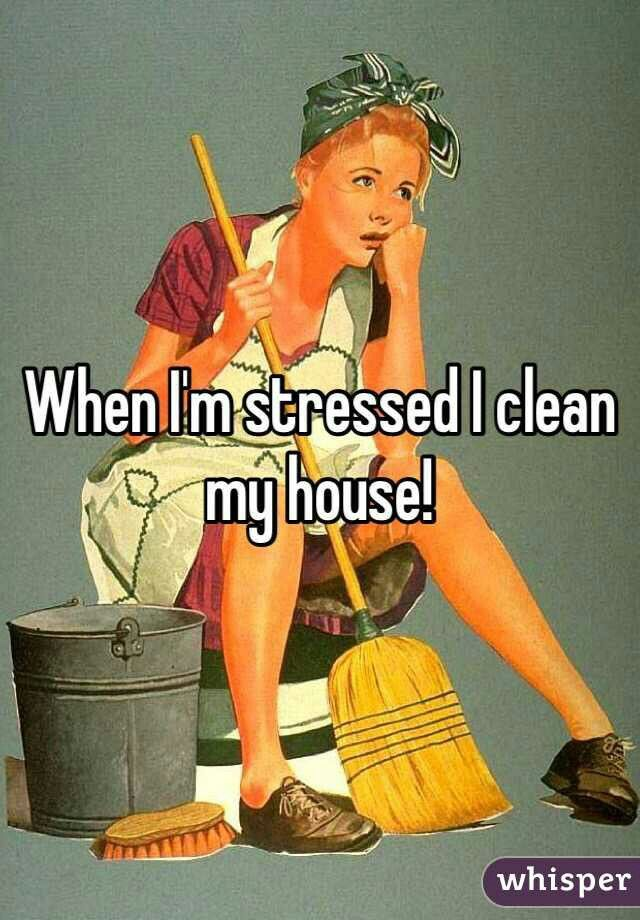 Stress means I'm tidying up and controlling what I do have control over