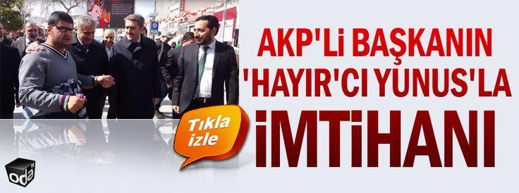 AKP'li Başkanın 'Hayır'cı Yunus'la imtihanı