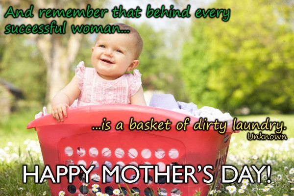 """And Remember that every successful woman is a basket of dirty laundry"" - Unknown #MothersDay #HappyMothersDay"