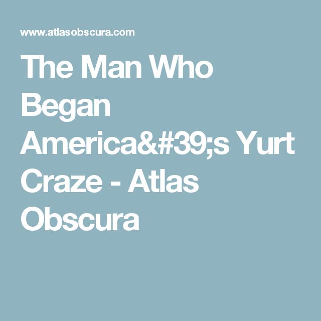 The Man Who Began Americas Yurt Craze | Yurt, Unusual