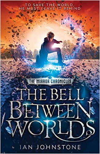 Amazon.com: The Bell Between Worlds (The Mirror Chronicles, Book 1) eBook: Ian Johnstone: Kindle Store