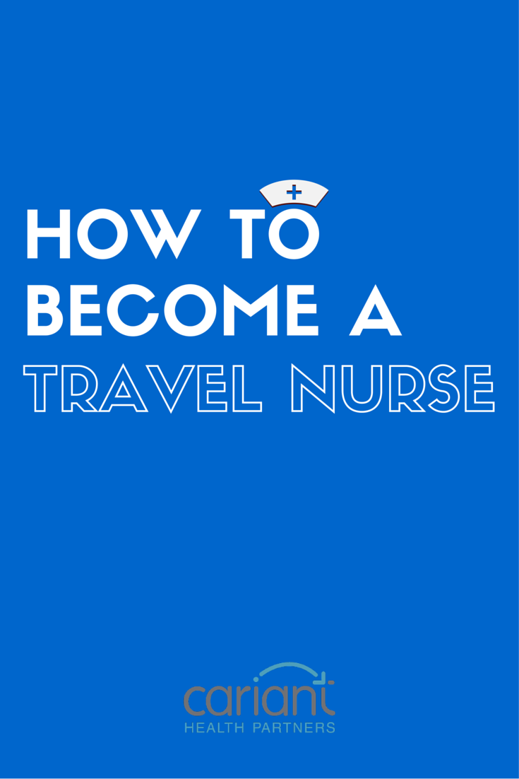 Travel Nursing 101 The Bare Requirements For Becoming A Traveling Nurse Cariant Health