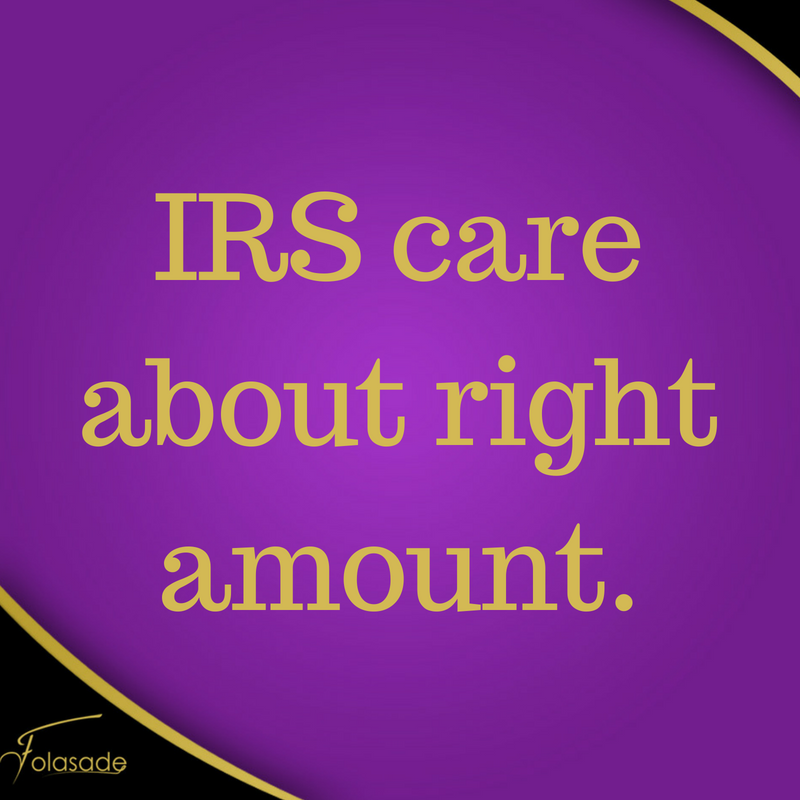 IRS care about that is the right amount that you ...