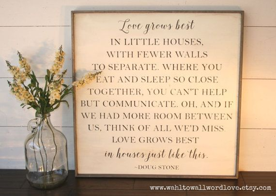 Love Grows Best In Little Houses Little Houses Just Like This
