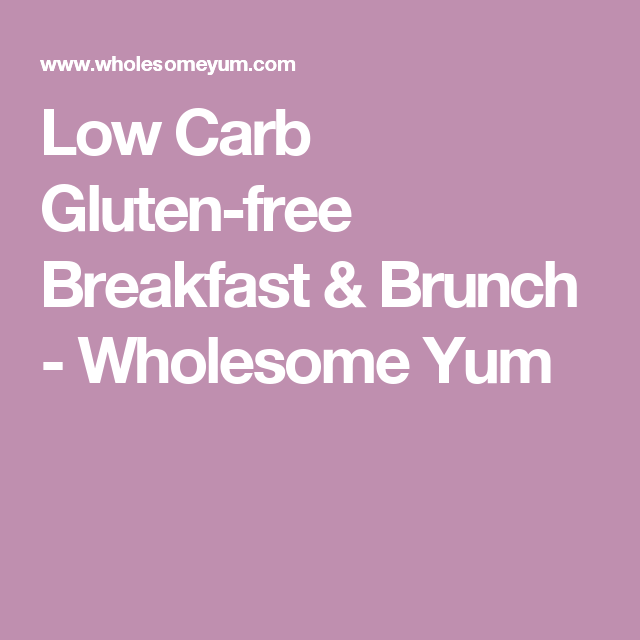 Low Carb Gluten-free Breakfast & Brunch - Wholesome Yum