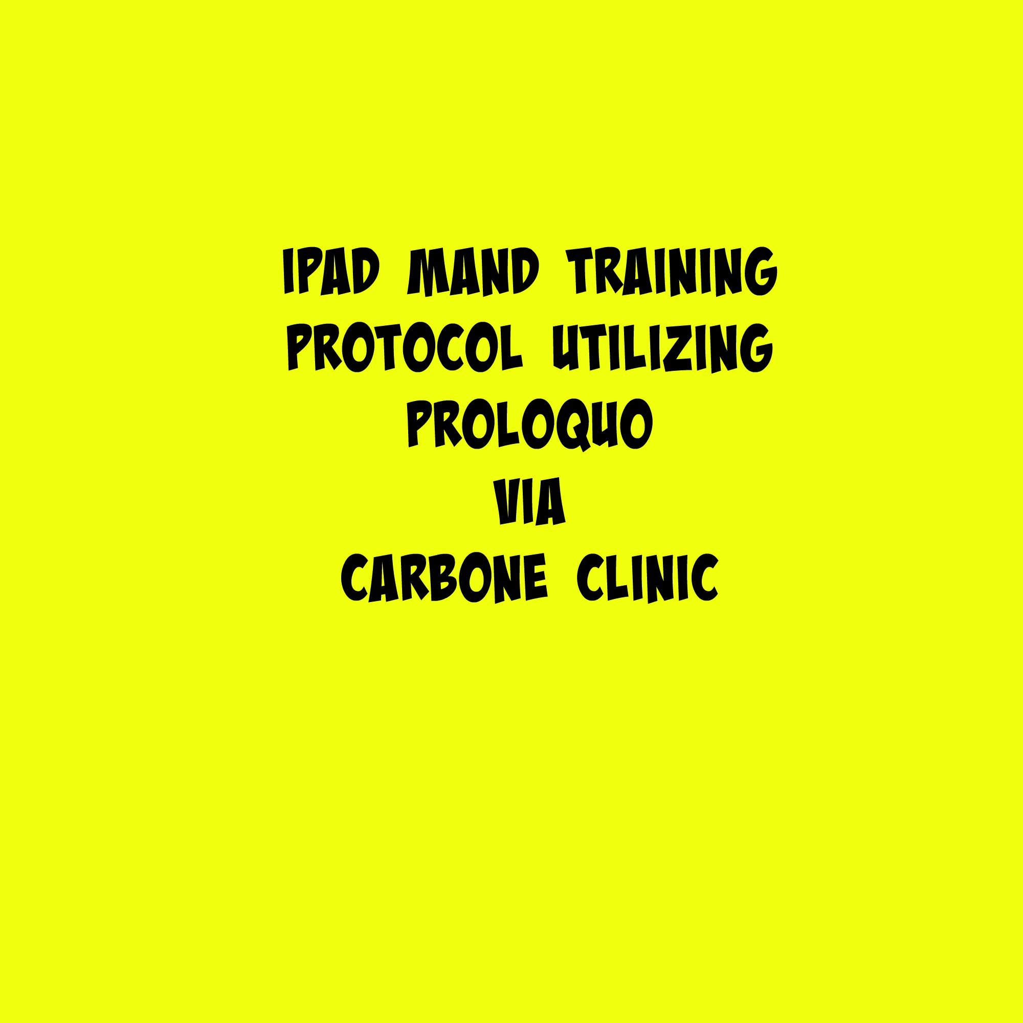 Ipad Mand Training Protocol Utilizing Proloquo Via Carbone