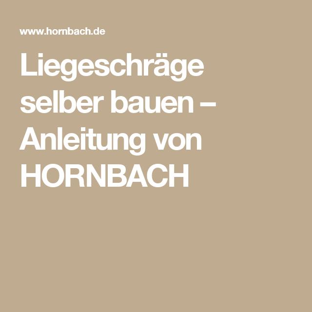 Liegeschrage Selber Bauen Anleitung Von Hornbach Gartenlounge Selber Bauen Selber Bauen Anleitung Selber Bauen