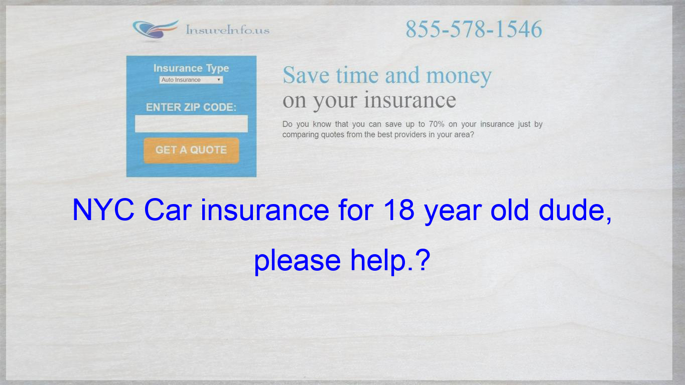 Pin On Nyc Car Insurance For 18 Year Old Dude Please Help