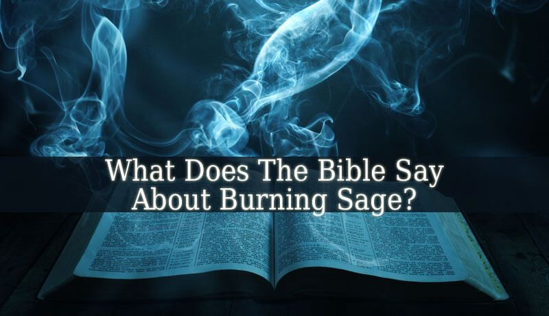 What Does The Bible Say About Burning Sage? | Jesus is Lord