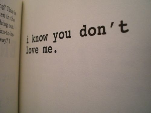 I Know You Dont Love Me Found On Tumblr Typography Love Quotes