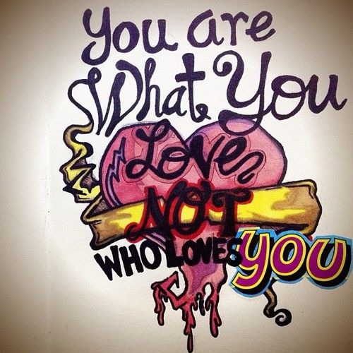 Tattoo Rock Quotes: Fall Out Boy. You Are What You Love