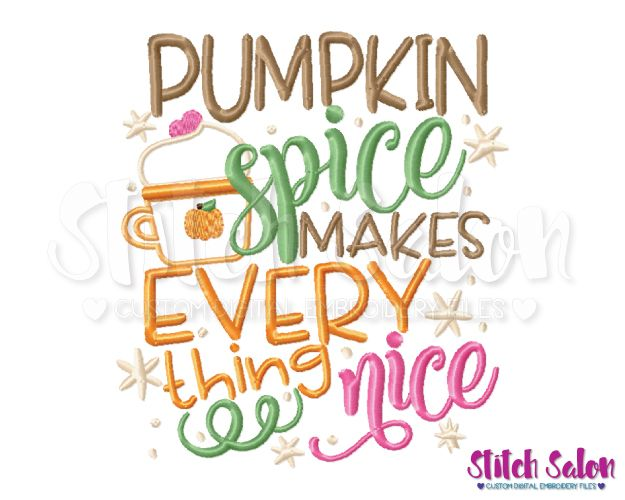 Pumpkin Spice Makes Everything Nice Embroidery Design Files