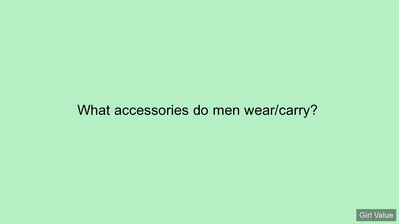 What accessories do men wear/carry?