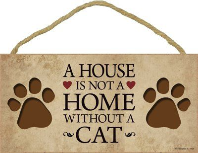A House Is Not A Home Without A Cat 5 X 10 Wood Plaque Sign Sjt
