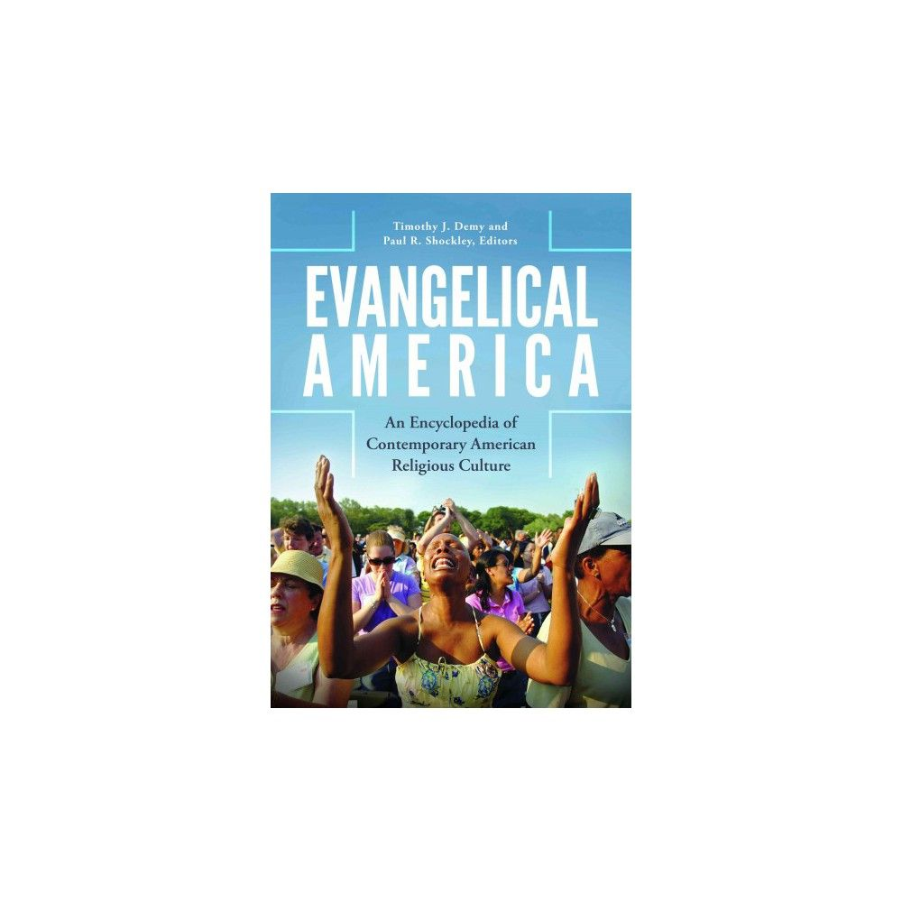 Evangelical America : An Encyclopedia of Contemporary American Religious Culture (Hardcover) (Timothy