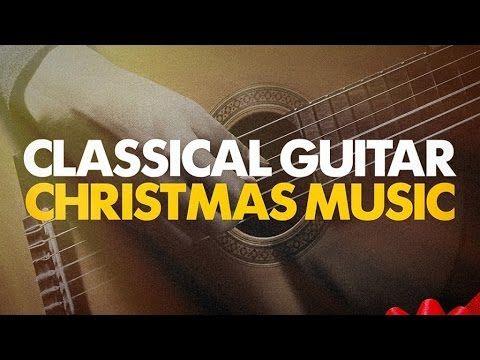 Classical Guitar Christmas Music Compilation Youtube Best Christmas Songs Christmas Music Classical Guitar