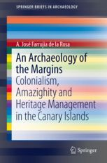 An archaeology of the margins: colonialism, amazighity and heritage management in the Canary Islands / A. José Farrujia de la Rosa. http://absysnetweb.bbtk.ull.es/cgi-bin/abnetopac01?TITN=503666