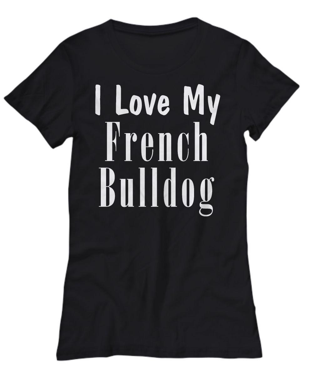 Love My French Bulldog - Women's Tee