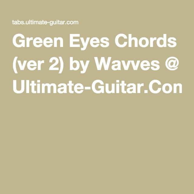 Green Eyes Chords (ver 2) by Wavves @ Ultimate-Guitar.Com | Guitar ...