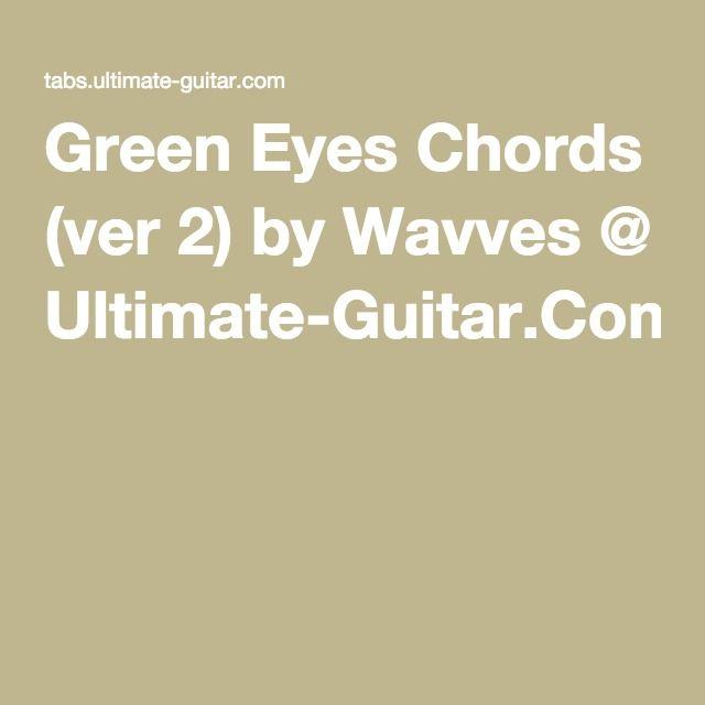 Green Eyes Chords Ver 2 By Wavves Ultimate Guitar Guitar