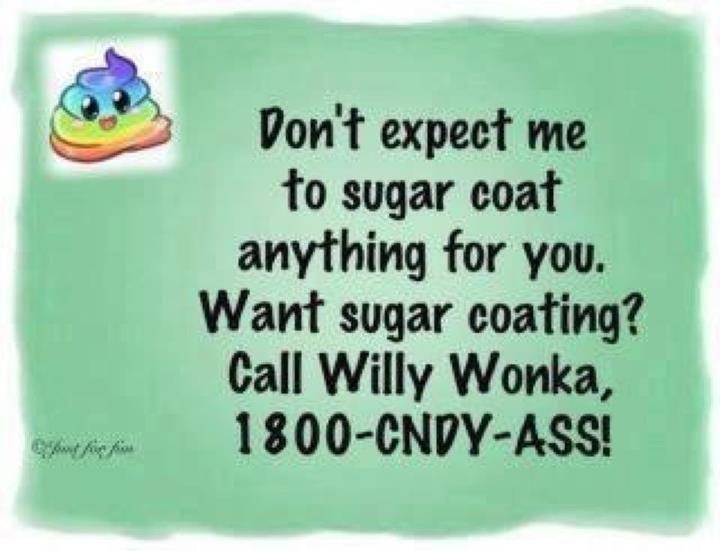 No sugar coating here