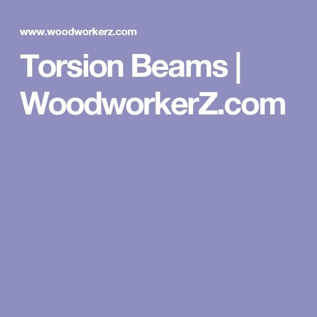 Torsion Beams | WoodworkerZ.com