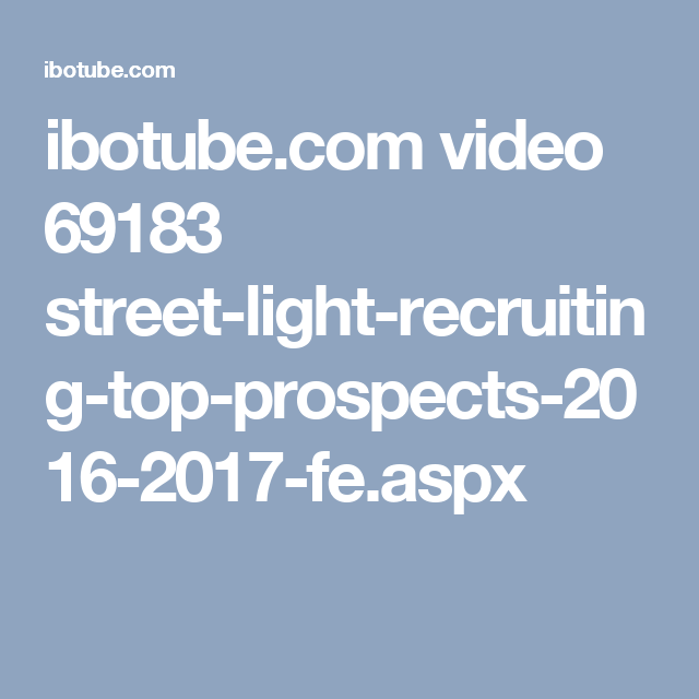 ibotube.com video 69183 street-light-recruiting-top-prospects-2016-2017-fe.aspx