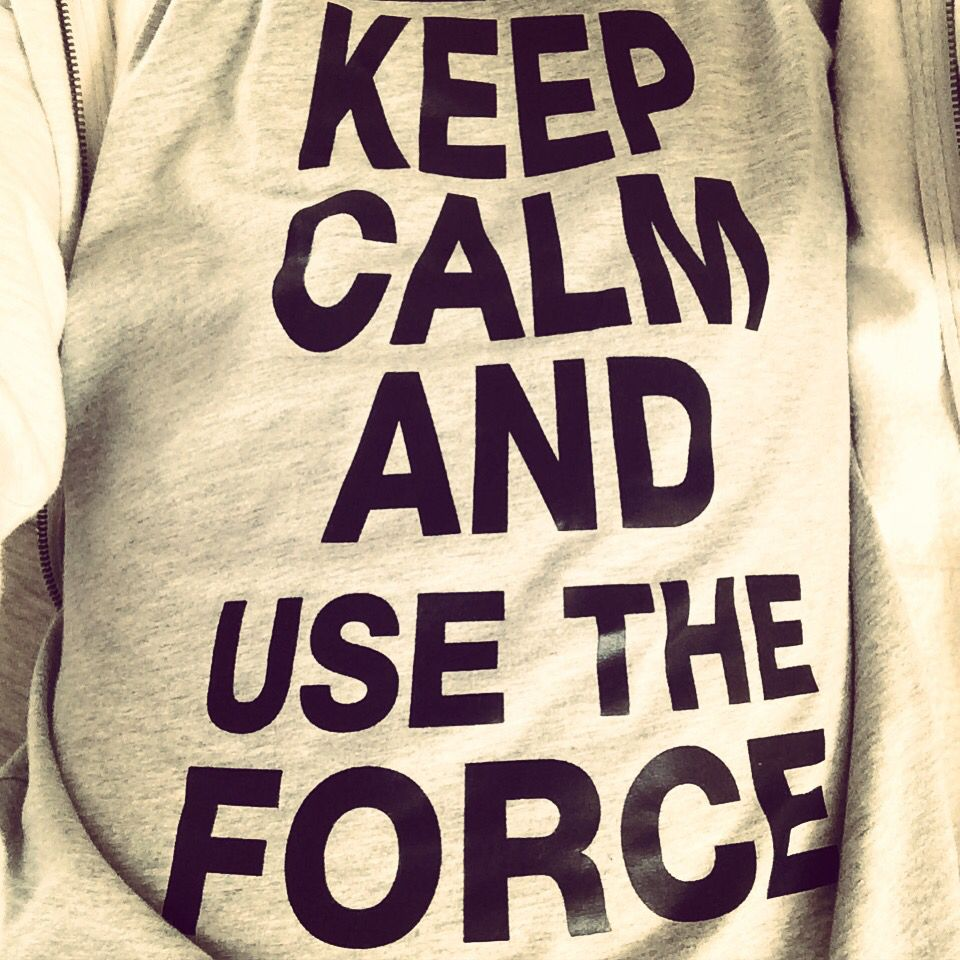 Keep calm and use the force - #starwars