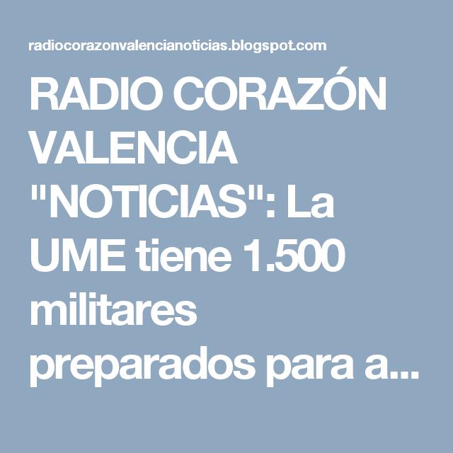 """RADIO CORAZÓN VALENCIA  """"NOTICIAS"""": La UME tiene 1.500 militares preparados para actua..."""