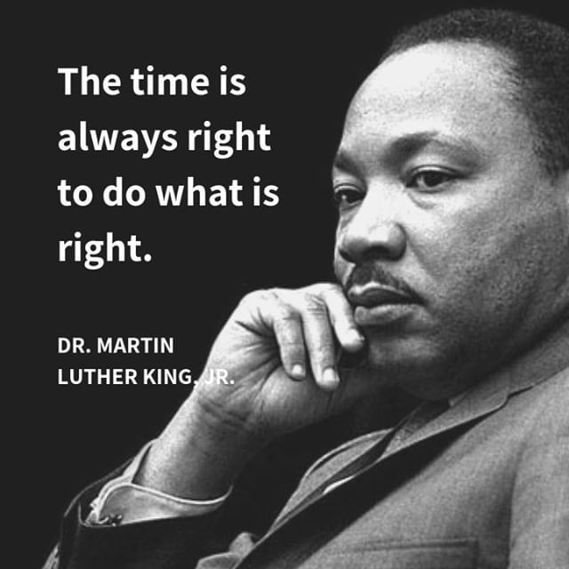 """""""The time is always right to do what is right."""" -Dr ..."""