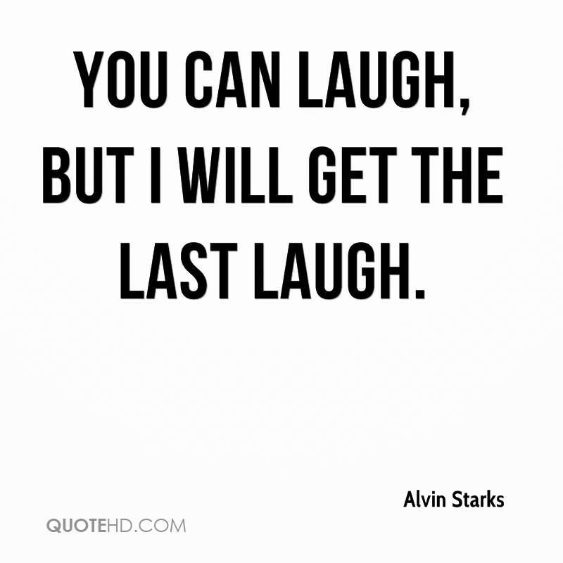 You Can Laugh But I Will Get The Last Laugh Laughing Quotes Be Yourself Quotes About You Quotes