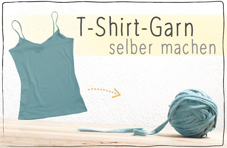 wholesale dealer a91e5 e929a Tutorial] T-Shirt-Garn herstellen – ALLES selber machen ...