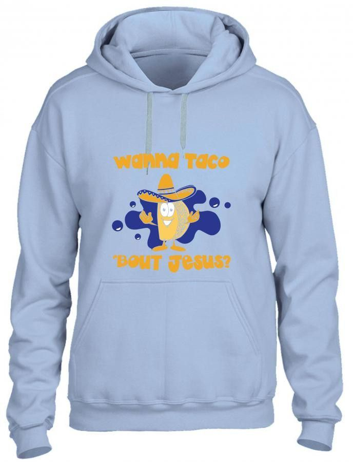 taco mexican wanna taco 'bout jesus funny Hoodie