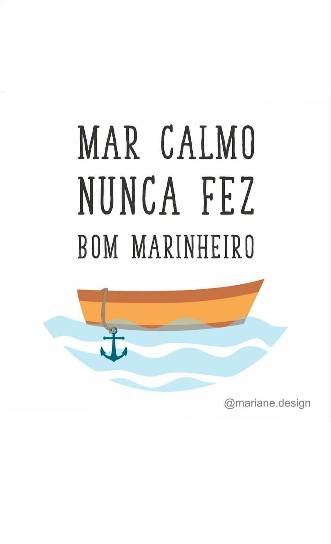 Mar Calmo Nunca Fez Bom Marinheiro Frases Pinterest