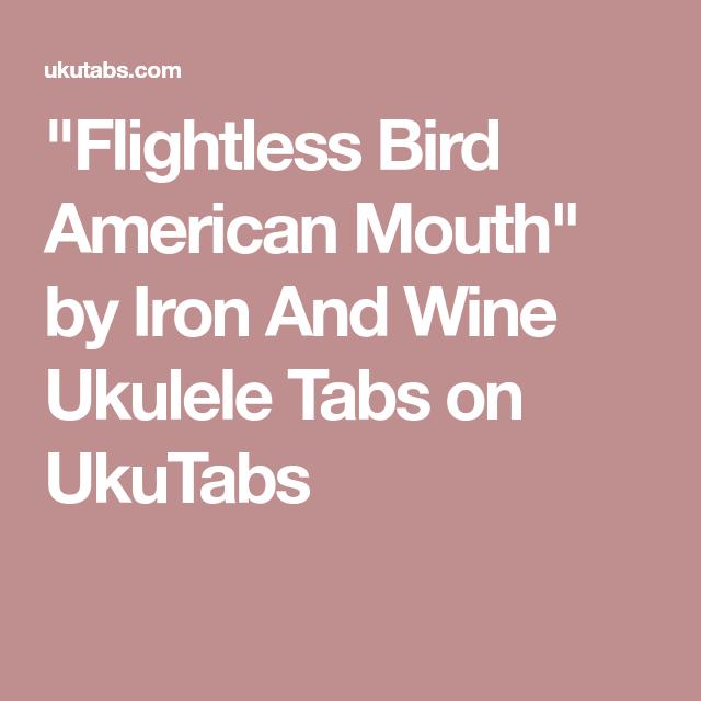 Flightless Bird American Mouth By Iron And Wine Ukulele Tabs On