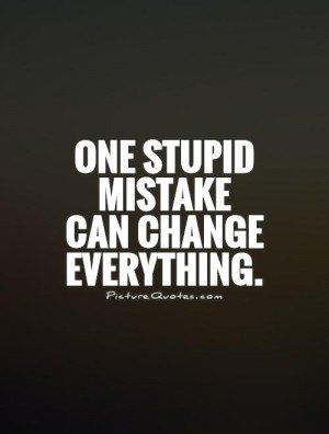 It Only Takes One Stupid Mistake To Ruin Your Life Google Search