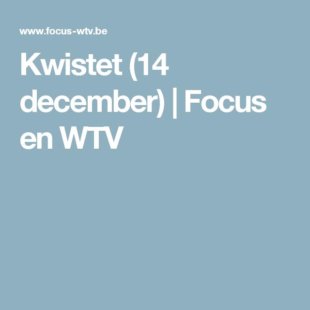 Kwistet (14 december) | Focus en WTV